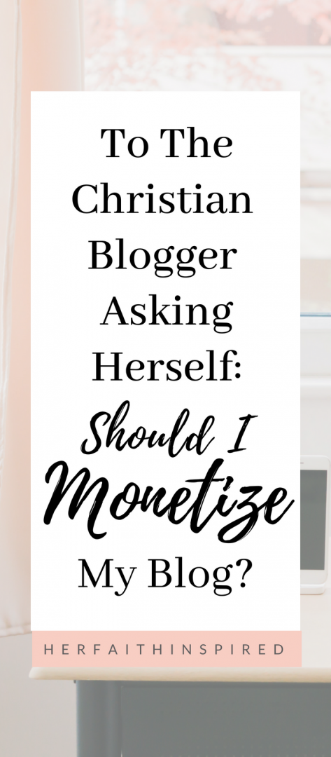 monetize your blog | start a blog | how to blog | blogging tips | blogger | christian blogger | make money blogging | Pinterest tips | affiliate marketing | monetize